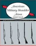 American Military Shoulder Arms, Volume III : Flintlock Alterations and Muzzleloading Percussion Shoulder Arms, 1840-1865, Moller, George D., 0826350011