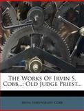 The Works of Irvin S. Cobb..., Irvin Shrewsbury Cobb, 1276950012