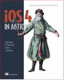 iOS 4 in Action : Examples and Solutions for iPhone and iPad, Harrington, J. and Allen, C., 1617290017