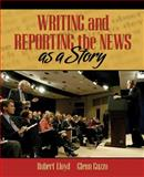 Writing and Reporting the News as a Story, Lloyd, Robert and Guzzo, Glenn, 0205440010