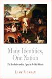 Many Identities, One Nation : The Revolution and Its Legacy in the Mid-Atlantic, Riordan, Liam, 0812240014