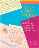 The Parent Project : A Workshop Approach to Parent Involvement, Vopat, James, 1571100016