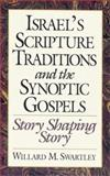 Israel's Scripture Traditions and the Synoptic Gospels : Story Shaping Story, Swartley, Willard M., 1565630017