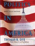 Politics in America, Texas Brief Edition, Dye, Thomas R. and Gibson, Tucker, 013193001X