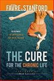 The Cure for the Chronic Life, Deanna Favre and Shane Stanford, 1426710011