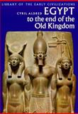 Egypt to the End of the Old Kingdom, Aldred, Cyril, 0500290016