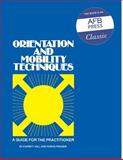 Orientation and Mobility Techniques : A Guide for the Practitioner, Hill, Everett W. and Ponder, Purvis, 0891280014
