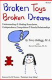 Broken Toys Broken Dreams : Understanding and Healing Boundaries, Codependence, Compulsion and Family Relationships, Kellogg, Terry, 1560730013
