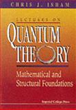 Lectures on Quantum Theory : Mathematical and Structural Foundations, Isham, Chris J., 1860940013