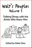 Walt's People : Talking Disney with the Artists Who Knew Him: Volume 1, Didier Ghez, 1941500013
