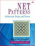 . NET Patterns : Architecture, Design, and Process, Thilmany, Christian, 0321130022