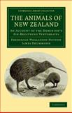 The Animals of New Zealand : An Account of the Dominion's Air-Breathing Vertebrates, Hutton, Frederick Wollaston and Drummond, James, 1108040020