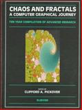 Chaos and Fractals : A Computer Graphical Journey - Ten Year Compilation of Advanced Research, Pickover, Clifford A., 0444500022