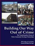 Building Our Way Out of Crime : The Transformative Power of Police-Community Developer Partnerships, Geller & Associates and Belsky, Lisa, 0615490026