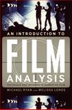 An Introduction to Film Analysis : Technique and Meaning in Narrative Film, Ryan, Michael and Lenos, Melissa, 0826430023