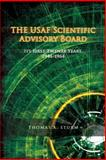 The USAF Scientific Advisory Board: Its First Twenty Years, Thomas Sturm and Office of History, 147755002X