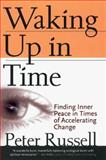 Waking up in Time : Finding Inner Peace in Times of Accelerating Change, Russell, Peter, 1579830021