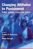 Changing Attitudes to Punishment : Public Opinion, Crime, and Justice, , 1843920026