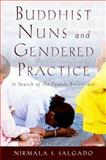 Buddhist Nuns and Gendered Practice : In Search of the Female Renunciant, Salgado, Nirmala S., 0199760020