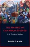 The Making of Chicana/o Studies : In the Trenches of Academe, Acuña, Rodolfo F., 0813550025