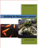 Building an Aquaponics System, Anthony Faricloth, 1481190024