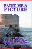 Paint Me a Picture, Patsy Collins, 1490310029