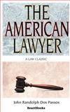 The American Lawyer : As He Was, As He Is, As He Can Be (1907), Dos Passos, John, 1587980029