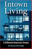 Intown Living : A Different American Dream, Breen, Ann and Rigby, Dick, 1597260029