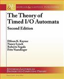 The Theory of Timed I/O Automata : Second Addition, Kaynar, Dilsun and Lynch, Nancy, 1608450023