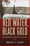 Red Water, Black Gold : The Canadian River in Texas 1920-1999, Bickers, Margaret, 1625110022