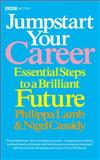 Jumpstart Your Career : Essential Steps to a Brilliant Future, Lamb, Philippa and Cassidy, Nigel, 0563520027