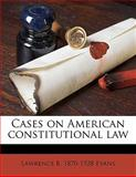 Cases on American constitutional Law, Lawrence B. 1870-1928 Evans, 1143800028