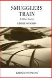 Smugglers Train and Other Stories, Eddie Woods, 1495420027