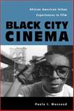 Black City Cinema : African American Urban Experiences in Film, Massood, Paula J., 159213002X