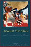 Against the Grain : Jewish Intellectuals in Hard Times, , 1782380027
