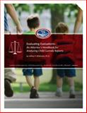Evaluating Evaluations : An Attorney's Handbook for Analyzing Child Custody Reports, Wittmann, Jeffrey, 1939720028