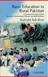 Basic Education in Rural Pakistan : A Comparative Institutional Analysis of Government, Private and NGO Schools, Khan, Shahrukh Rafi, 0195470028