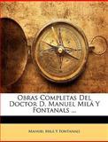 Obras Completas Del Doctor D Manuel Milá y Fontanals, Manuel Mil Y Fontanals and Manuel Milá Y. Fontanals, 114822002X