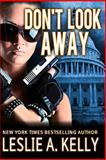 Don't Look Away, Leslie A. Kelly, 1484140028