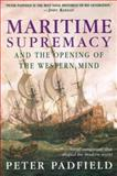 Maritime Supremacy and the Opening of the Western Mind, Peter Padfield, 1585670022
