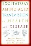 Excitatory Amino Acid Transmission in Health and Disease, Bridges, Richard J. and Cotman, Carl W., 0195150023