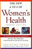 The New A to Z of Women's Health : A Concise Encyclopedia, Ammer, Christine, 0816040028