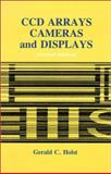 CCD Arrays, Cameras, and Displays, Holst, Gerald C., 0964000024