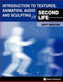 Introduction to Textures, Animation Audio and Sculpting in Second Life, Jeff Heaton, 1604390026