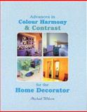 Advances in Colour Harmony and Contrast for the Home Decorator, Wilcox, Michael, 1931780021
