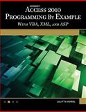 Microsoft® Access® 2010 Programming by Example : With VBA, XML, and ASP, Korol, Julitta, 1936420023