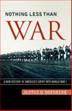 Nothing Less Than War : A New History of America's Entry into World War I, Doenecke, Justus D., 0813130026