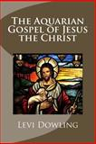 The Aquarian Gospel of Jesus the Christ, Levi Dowling, 1493650025