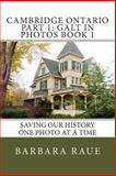 Cambridge Ontario Part 1: Galt in Photos Book 1, Barbara Raue, 1494880024