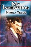 My Inventions : The Autobiography of Inventor Nikola Tesla from the Pages of Electrical Experimenter, Tesla, Nikola, 1615890025